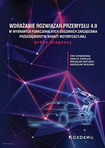 Wdrażanie rozwiązań Przemysłu 4.0: w wybranych funkcjonalnych obszarach zarządzania przedsiębiorstw branży motoryzacyjnej