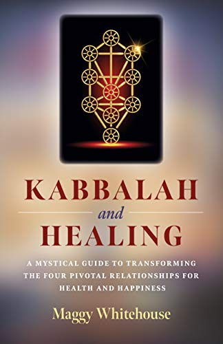 Kabbalah and Healing: A Mystical Guide to Transforming the Four Pivotal Relationships for Health and Happiness (English Edition)