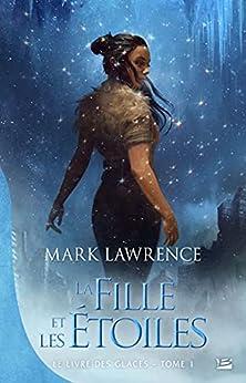 La Fille et les étoiles: Le Livre des glaces, T1 par [Mark Lawrence, Claire Kreutzberger]