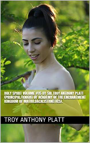 00:00:50 Holy Spirit Volume #15 By Sir Troy Anthony Platt (Principal/Knight of Academy of the Enchantment Kingdom of Mathildacalisthnetics). (English Edition)