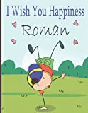 I Wish You Happiness Roman: Personalized children book For boy ,a special child in your life,Name Roman ( Baby Showers and Birthdays)