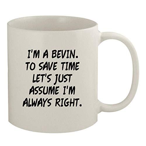 I'm A Bevin. To Save Time Let's Just Assume I'm Always Right. - 11oz Coffee Mug, White