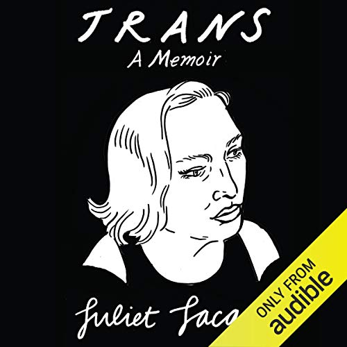 Trans     A Memoir              By:                                                                                                                                 Juliet Jacques                               Narrated by:                                                                                                                                 Rebecca Root                      Length: 9 hrs and 28 mins     8 ratings     Overall 4.9