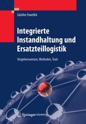 Integrierte Instandhaltung und Ersatzteillogistik: Vorgehensweisen, Methoden, Tools