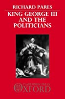 King George III and the Politicians (Ford Lectures)