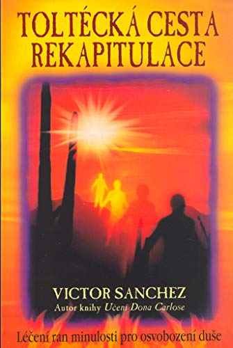Toltécká cesta rekapitulace: Léčení ran minulosti pro osvobození duše (2006)