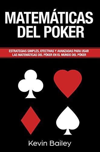 Matemática Del Póker (Libro En Español/Poker Math Spanish book): Estrategias simples, efectivas...
