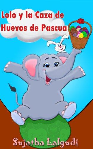 Libros para niños: Lolo y la Caza de Huevos de Pascua: (Cuentos para Niños) Spanish picture book for children (para niños de 3-7 años) (Libro elefantes. Spanish animal books nº 2)