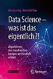 Data Science – was ist das eigentlich?!: Algorithmen des maschinellen Lernens verständlich...