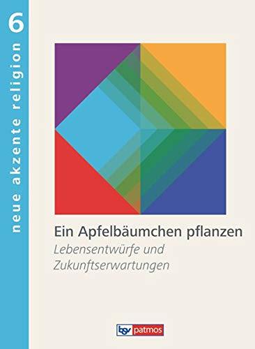 Neue Akzente Religion - Band 6: Ein Apfelbäumchen pflanzen - Lebensentwürfe und Zukunftserwartungen - Schülerbuch