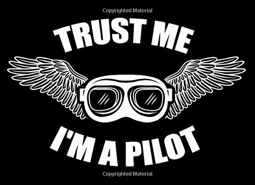 Trust me I'm Pilot: Pilot logbook   flight logbook   Plane - Drone - Sailplane - Helicopter - Glider - Balloon ascent   Gifts for Amateur and ...   Flight duration   8,25 x 6 inches 100 pages