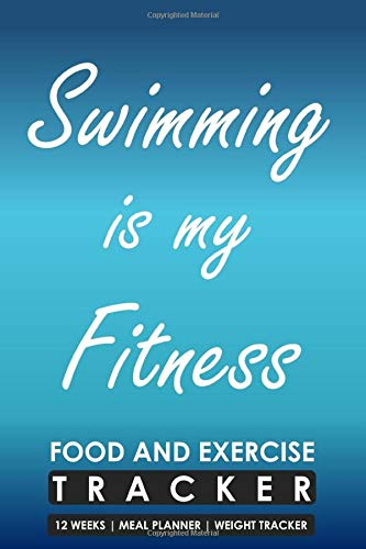 Food and Exercise Tracker 12 Weeks Meal Planner Weight Tracker, Swimming is my Fitness: Blank Fill in Fitness and Eating Habits Journal for a Swimmer