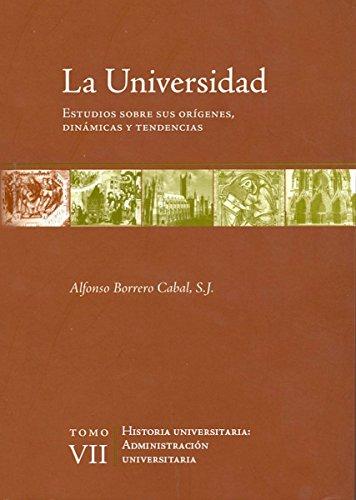 La universidad. Estudios sobre sus orígenes, dinámicas y tendencias: Vol. 7. Administración universitaria
