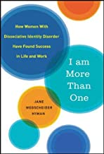 I Am More Than One: How Women with Dissociative Identity Disorder Have Found Success in Life and Work