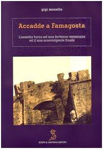Accadde a Famagosta. Lassedio turco ad una fortezza veneziana ed il suo sconvolgente finale