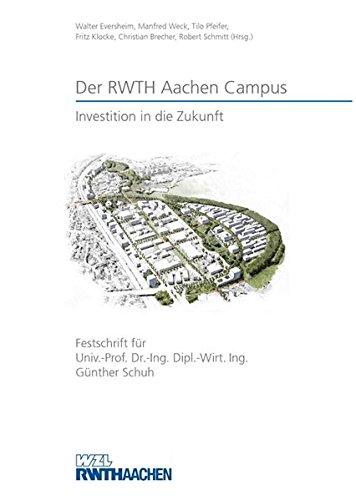 Der RWTH Aachen Campus Investition in die Zukunft. Festschrift für Prof. Dr.-Ing. Dipl.-Wirt. Ing. Günther Schuh
