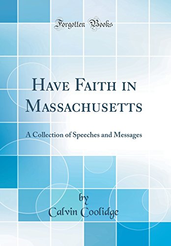 Have Faith in Massachusetts: A Collection of Speeches and Messages (Classic Reprint)