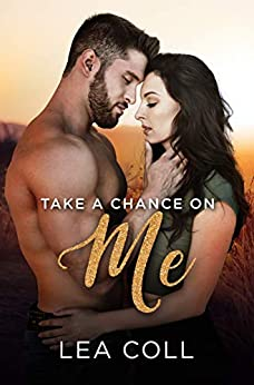 Take a Chance on Me: A Single Dad Small Town Romance (All I Want Book 6) by [Lea Coll]