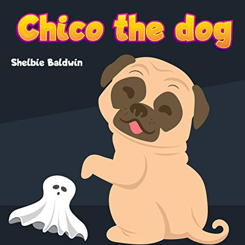 Chico the dog: Chico meets ghost |Brave Puppy Dog Bedtime Story Book for kids age 2-6 years old | Gifts for boys and girls (English Edition)