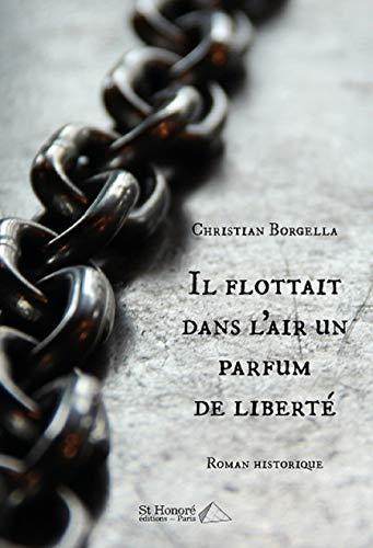 Il flottait dans l'air un parfum de liberté (French Edition)