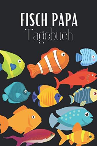 Fisch Papa Tagebuch: Aquarium Tagebuch A5 – Aquarianer Logbuch zum Ausfüllen und Gestalten I Wasserwechsel Fischarten Futterplan Fische Zierfische I Geschenk für Aquaristen