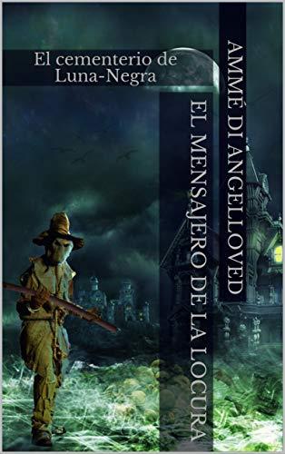 El Mensajero de la Locura: El cementerio de Luna-Negra (Spanish Editio