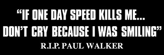 LPF USA Paul Walker Quote : If One Day Speed Kills Me Don't Cry Bumper Sticker (Fast Furious car Decal)