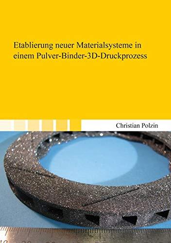 Etablierung neuer Materialsysteme in einem Pulver-Binder-3D-Druckprozess (Berichte aus dem Maschinenbau)