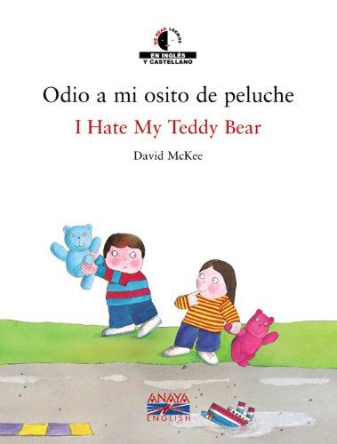 Odio a mi osito de peluche / I Hate My Teddy Bear (Anaya English)