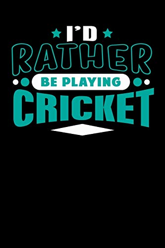 I'd Rather Be Playing Cricket: Blank Lined Notebook Journal