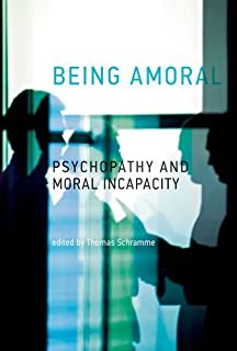 Being Amoral: Psychopathy and Moral Incapacity (Philosophical Psychopathology)