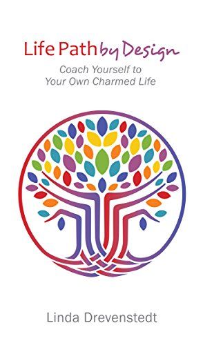 Life Path by Design: Coach Yourself to Your Own Charmed Life