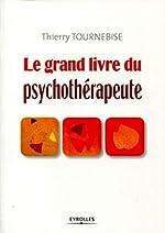 Le grand livre du psychothérapeute. de Thierry Tournebise