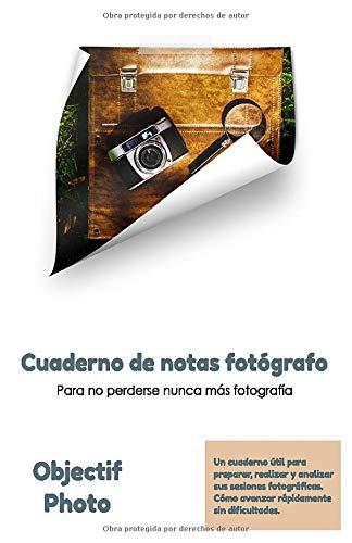 Cuaderno de notas para fotógrafo | Este notebook es indispensable para progresar rápidamente y nunca más perderse una foto |: IDEA DE REGALO | ... A PROGRESAR RAPIDAMENTE EN LA FOTOGRAFIA.