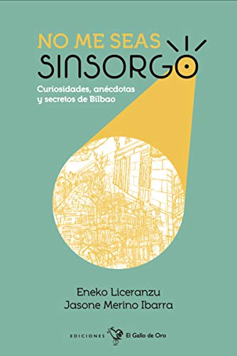 NO ME SEAS SINSORGO: Curiosidades, anécdotas y secretos de Bilbao
