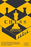 Chess Openings For Beginners: Learn The 10 Best Opening Tactics That Will Lead You To Win Games, Improving Your Ability To Concentrate, Creativity And Increase Memory