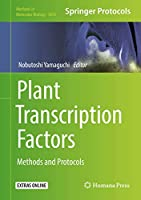 Plant Transcription Factors: Methods and Protocols (Methods in Molecular Biology (1830))