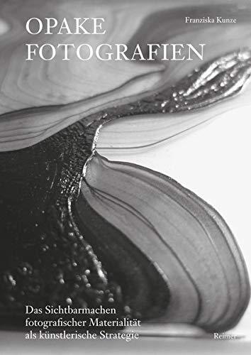 Opake Fotografien: Das Sichtbarmachen fotografischer Materialität als künstlerische Strategie