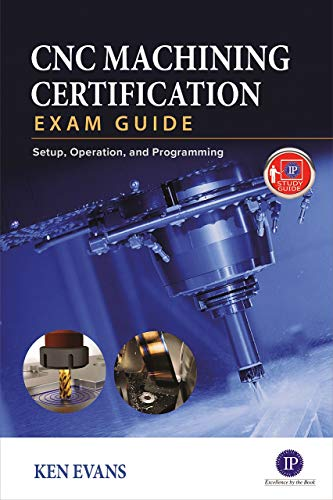 CNC Machining Certification Exam Guide: Setup, Operation, and Programming Front Cover
