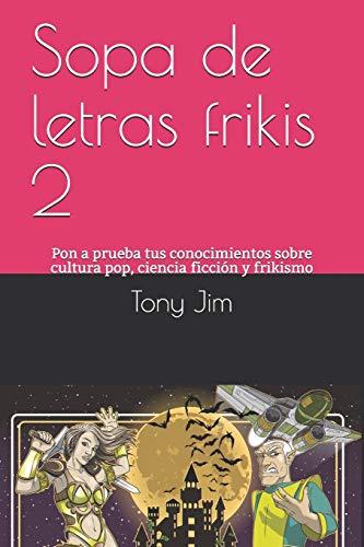Sopa de letras frikis 2: Pon a prueba tus conocimientos sobre cultura pop y frikismo (Pasatiempos frikis)