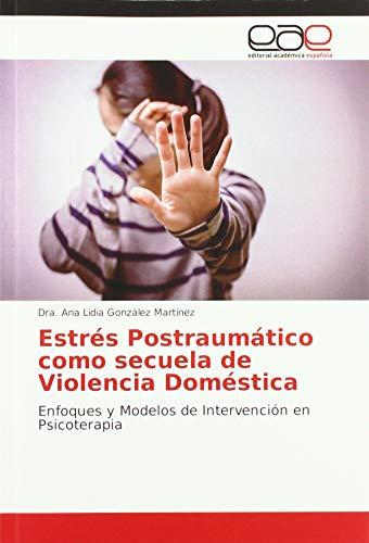 Estrés Postraumático como secuela de Violencia Doméstica: Enfoques y Modelos...