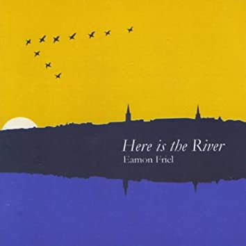 HERE IS THE RIVER
