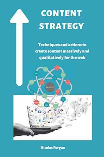 Content strategy: Techniques and actions to create content massively and qualitatively for the web