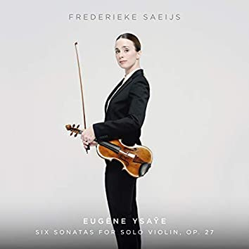 Ysaÿe: Six Sonatas For Solo Violin, Op. 27