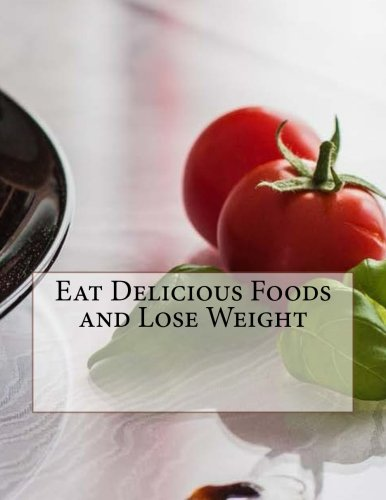 Eat Delicious Foods and Lose Weight