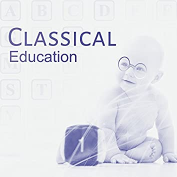 Classical Education – Music for Baby, Growing Brain, Good Memory, Brilliant, Little Baby, Educational Songs