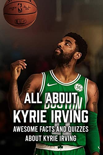 All About Kyrie Irving: Awesome Facts and Quizzes about Kyrie Irving: Everything You Need To Know about Kyrie Irving (English Edition)