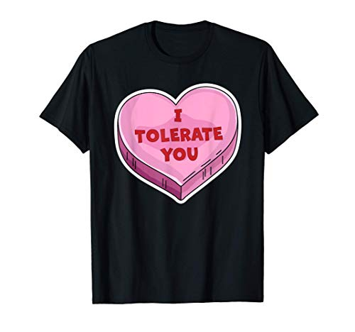I Tolerate You Funny Valentine's Day Candy Heart Lover Tee T-Shirt