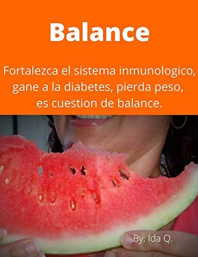 Balance.: Fortalece tu sistema inmune, pierde peso y combate enfermedades con alimentos ácidos y alcalinos.