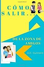 Cómo salir de la zona de amigos (Spanish Edition)
